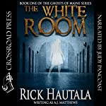 The White Room: Ghosts of Maine, Book 1 | Rick Hautala