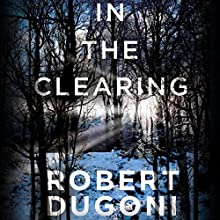 In the Clearing: The Tracy Crosswhite Series, Book 3 Audiobook by Robert Dugoni Narrated by Emily Sutton-Smith