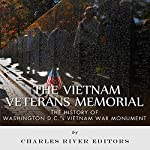 The Vietnam Veterans Memorial: The History of Washington D.C.'s Vietnam War Monument |  Charles River Editors