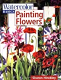 img - for Watercolor Basics - Painting Flowers by Hinckley, Sharon (1999) Paperback book / textbook / text book