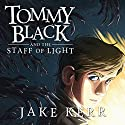 Tommy Black and the Staff of Light Audiobook by Jake Kerr Narrated by Justin Blankenship