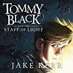 Tommy Black and the Staff of Light | Jake Kerr