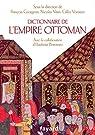 Dictionnaire de l'empire Ottoman - XVe-XXe siècle par Georgeon