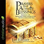 Prayers That Activate Blessings: Experience the Protection, Power, & Favor of God for You & Your Loved Ones | John Eckhardt