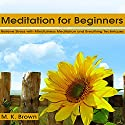 Meditation for Beginners: Relieve Stress with Mindfulness Meditation and Breathing Techniques (       UNABRIDGED) by M. K. Brown Narrated by Alex Q. Huffman