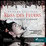 Kuss des Feuers (The Darkest London 1) | Kristen Callihan