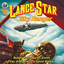 Lance Star: Sky Ranger, Volume 2 Audiobook by Bobby Nash, David Walker, Van Allen Plexico Narrated by Stuart Gauffi