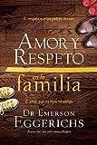 Amor y respeto en la familia: El respeto que los padres desean, el amor que los hijos necesitan (Spanish Edition)