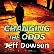 Changing the Odds: Jack Shepherd, Book 2 Audiobook by Jeff Dowson Narrated by David Thorpe