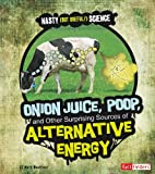 Mark Weakland Onion Juice, Poop, and Other Surprising Sources of Alternative Energy (Fact Finders: Nasty (But Useful!) Science)