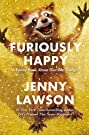 Furiously Happy: A Funny Book About...