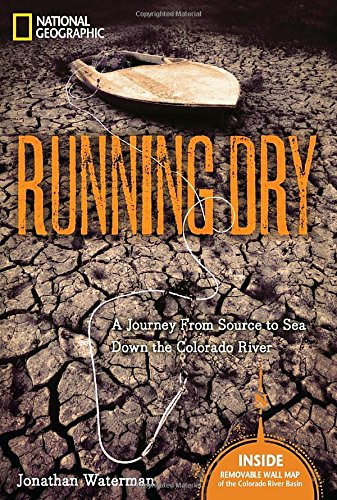Running Dry: A Journey From Source to Sea Down the Colorado River