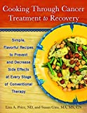 Cooking Through Cancer: Easy, Flavorful Recipes to Prevent and Decrease Side Effects at Every Stage of Cancer Therapy