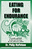 Eating for Endurance: A Sensible Approach to Diet and Nutrition for the Endurance Athlete