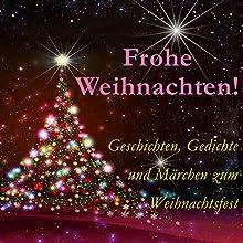 Frohe Weihnachten! Geschichten, Gedichte und Märchen zum Weihnachtsfest Hörbuch von  div. Gesprochen von: Jürgen Fritsche