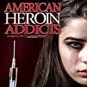 American Heroin Addicts Radio/TV Program by J. Michael Long Narrated by J. Michael Long