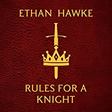 Rules for a Knight (       UNABRIDGED) by Ethan Hawke Narrated by Alessandro Nivola