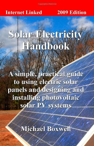 Solar Electricity Handbook: A Simple, Practical Guide to Solar Energy-Designing and Installing Photovoltaic Solar Electric Systems