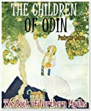 The Children of Odin: The Book of Northern Myths - Annotated of Norse Mythology, Asgard Myth and Asgard Built by Hrimthurs with Illustred colorful pictures