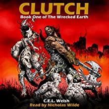 Clutch: The Wrecked Earth, Book 1 Audiobook by C.E.L. Welsh Narrated by Nicholas Wilde