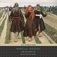 Dead Souls (       UNABRIDGED) by Nikolai Gogol, C. J. Hogarth (translator) Narrated by Arthur Morey