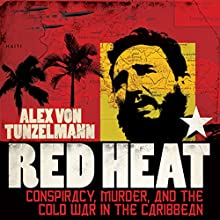 Red Heat: Conspiracy, Murder, and the Cold War in the Caribbean Audiobook by Alex von Tunzelmann Narrated by Sarah Coomes