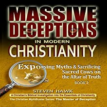 Massive Deceptions in Modern Christianity: Exposing Myths & Sacrificing Sacred Cows on the Altar of Truth: The Christian MythBuster Series, Volume 2 (       UNABRIDGED) by Steven Hawk Narrated by Jim Donaldson