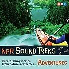 NPR Sound Treks: Adventures: Breathtaking Stories from Nature's Extremes Radio/TV von  NPR Gesprochen von: Jon Hamilton