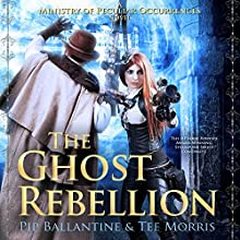 The Ghost Rebellion: Ministry of Peculiar Occurrences, Book 5 Audiobook by Pip Ballantine, Tee Morris Narrated by Tee Morris, Pip Ballantine