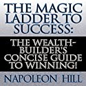 The Magic Ladder to Success: The Wealth-Builder's Concise Guide to Winning! (       UNABRIDGED) by Napoleon Hill Narrated by Sean Pratt