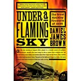 Under a Flaming Sky: The Great Hinckley Firestorm of 1894 (P.S.) ~ Daniel James Brown