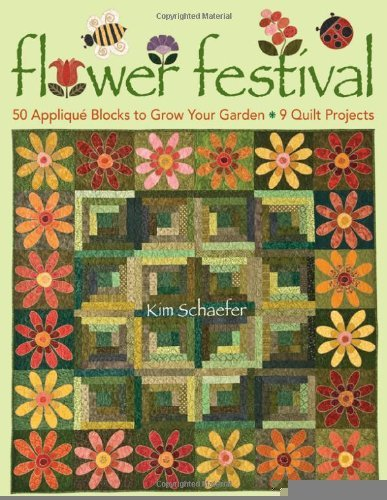 Flower Festival: 50 Applique Blocks to Grow Your Garden * 9 Quilt Projects [Paperback] [2009] (Author) Kim Schaefer