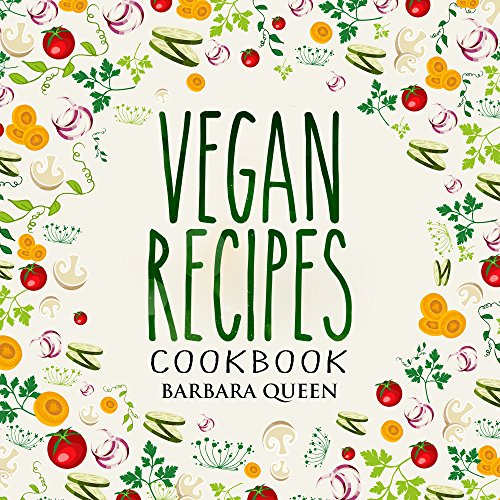 The Definitive Vegan Recipes Cookbook: Vegan Diet, Organic Food, Part Time Vegan Recipes by Barbara Queen
