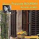 Au nom du père | Livre audio Auteur(s) : Françoise Bourdin Narrateur(s) : Clara Ponsot