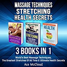 Massage Techniques: Stretching: Health Secrets: 3 Books in 1: World's Best Massage Techniques, The Greatest Stretches of All Time & Ultimate Health Secrets Audiobook by Ace McCloud Narrated by Joshua Mackey
