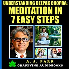 Understanding Deepak Chopra: Meditation in 7 Easy Steps: 7 Lessons 7 Exercises - The Beginner's Guide to Meditation and Inner Peace (       UNABRIDGED) by A. J. Parr Narrated by Michael Smith
