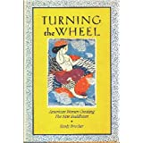 "Turning the Wheel: American Women Creating the New Buddhismvon ""Sandy Boucher"""