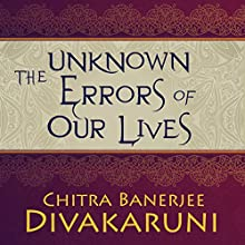 The Unknown Errors of Our Lives: Stories (       UNABRIDGED) by Chitra Banerjee Divakaruni Narrated by Deepti Gupta