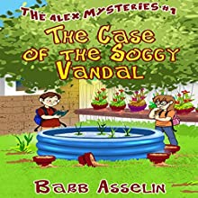 The Case of the Soggy Vandal: The Alex Mysteries, Book 1 (       UNABRIDGED) by Barb Asselin Narrated by Diana Croft