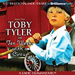 Toby Tyler or Ten Weeks with a Circus: A Radio Dramatization | James Otis