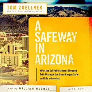 A Safeway in Arizona: What the Gabrielle Giffords Shooting Tells Us about the Grand Canyon State and Life in America | [Tom Zoellner]