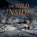 The Wild Inside: A Novel of Suspense Audiobook by Christine Carbo Narrated by R. C. Bray