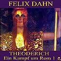 Theoderich (Ein Kampf um Rom 1) Hörbuch von Felix Dahn Gesprochen von: Karlheinz Gabor