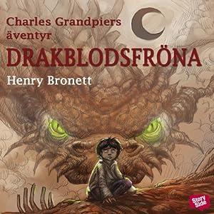Charles Grandpierres äventyr: Drakblodsfröna [Charles Grandpierres Adventure: Drakblodsfröna] | [Henry Bronett]