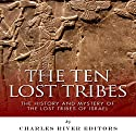 The Ten Lost Tribes: The History and Mystery of the Lost Tribes of Israel Audiobook by  Charles River Editors Narrated by Gordon Greenhill