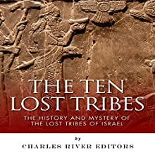 The Ten Lost Tribes: The History and Mystery of the Lost Tribes of Israel (       UNABRIDGED) by Charles River Editors Narrated by Gordon Greenhill