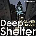 Deep Shelter Audiobook by Oliver Harris Narrated by Toby Longworth