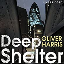 Deep Shelter (       UNABRIDGED) by Oliver Harris Narrated by Toby Longworth