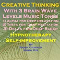 Creative Thinking with Three Brainwave Music Recordings: Alpha, Theta, Delta for Three Different Sessions Speech by Randy Charach, Sunny Oye Narrated by Randy Charach