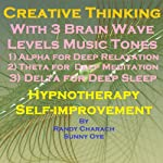 Creative Thinking with Three Brainwave Music Recordings: Alpha, Theta, Delta for Three Different Sessions | Randy Charach,Sunny Oye